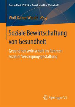 Wendt, Wolf Rainer - Soziale Bewirtschaftung von Gesundheit, ebook