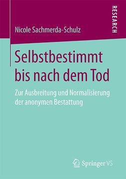 Sachmerda-Schulz, Nicole - Selbstbestimmt bis nach dem Tod, ebook
