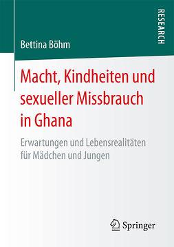 Böhm, Bettina - Macht, Kindheiten und sexueller Missbrauch in Ghana, e-kirja