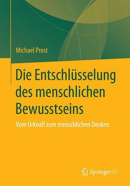 Prost, Michael - Die Entschlüsselung des menschlichen Bewusstseins, ebook