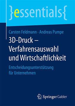 Feldmann, Carsten - 3D-Druck – Verfahrensauswahl und Wirtschaftlichkeit, ebook