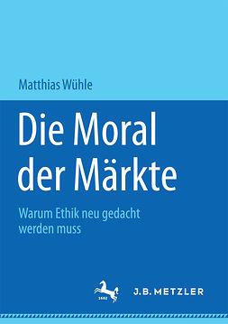 Wühle, Matthias - Die Moral der Märkte, ebook