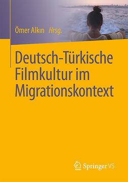 Alkın, Ömer - Deutsch-Türkische Filmkultur im Migrationskontext, ebook