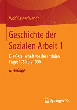Wendt, Wolf Rainer - Geschichte der Sozialen Arbeit 1, ebook