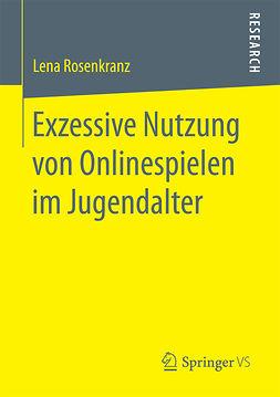 Rosenkranz, Lena - Exzessive Nutzung von Onlinespielen im Jugendalter, ebook