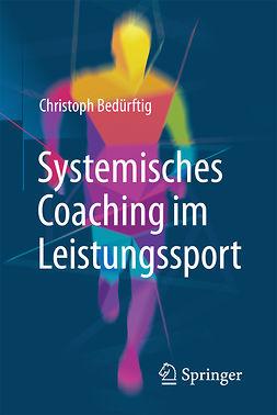 Bedürftig, Christoph - Systemisches Coaching im Leistungssport, ebook