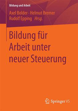 Bolder, Axel - Bildung für Arbeit unter neuer Steuerung, e-kirja