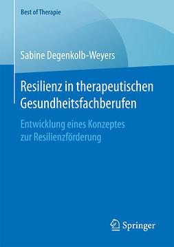 Degenkolb-Weyers, Sabine - Resilienz in therapeutischen Gesundheitsfachberufen, ebook