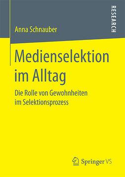 Schnauber, Anna - Medienselektion im Alltag, e-bok