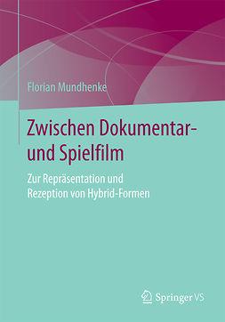 Mundhenke, Florian - Zwischen Dokumentar- und Spielfilm, e-kirja