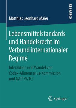 Maier, Matthias Leonhard - Lebensmittelstandards und Handelsrecht im Verbund internationaler Regime, ebook