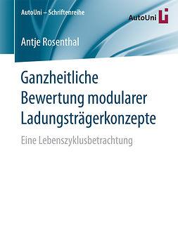 Rosenthal, Antje - Ganzheitliche Bewertung modularer Ladungsträgerkonzepte, ebook