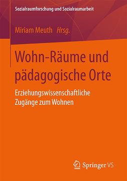 Meuth, Miriam - Wohn-Räume und pädagogische Orte, ebook