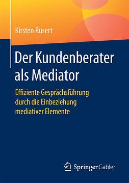 Rusert, Kirsten - Der Kundenberater als Mediator, ebook