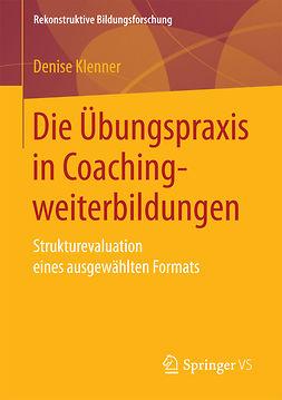 Klenner, Denise - Die Übungspraxis in Coachingweiterbildungen, e-kirja