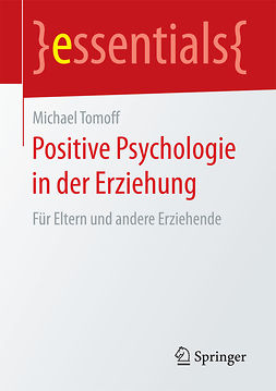 Tomoff, Michael - Positive Psychologie in der Erziehung, ebook