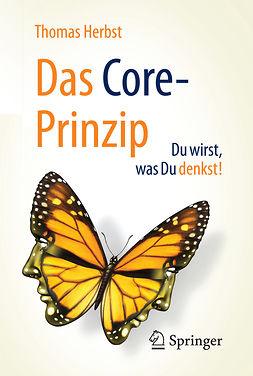 Herbst, Thomas - Das CORE-Prinzip: Du wirst, was Du denkst!, ebook