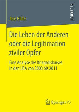 Hiller, Jens - Die Leben der Anderen oder die Legitimation ziviler Opfer, ebook