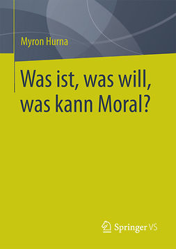 Hurna, Myron - Was ist, was will, was kann Moral?, ebook