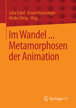 Eckel, Julia - Im Wandel ... Metamorphosen der Animation, ebook