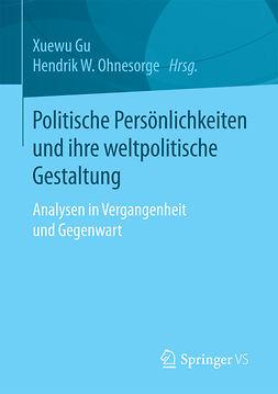 Gu, Xuewu - Politische Persönlichkeiten und ihre weltpolitische Gestaltung, ebook