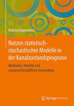 Raganowicz, Andrzej - Nutzen statistisch-stochastischer Modelle in der Kanalzustandsprognose, ebook