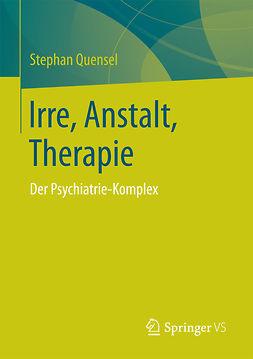 Quensel, Stephan - Irre, Anstalt, Therapie, ebook