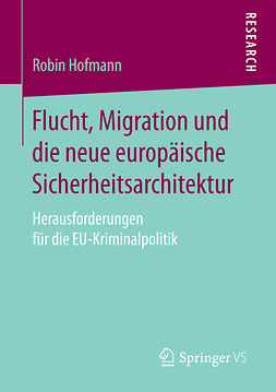 Hofmann, Robin - Flucht, Migration und die neue europäische Sicherheitsarchitektur, ebook