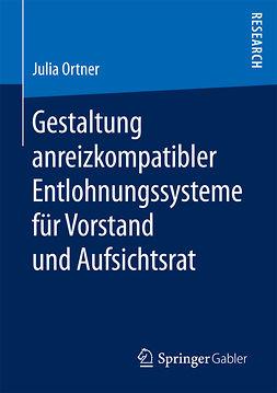 Ortner, Julia - Gestaltung anreizkompatibler Entlohnungssysteme für Vorstand und Aufsichtsrat, ebook