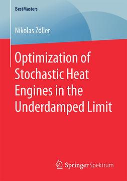 Zöller, Nikolas - Optimization of Stochastic Heat Engines in the Underdamped Limit, ebook