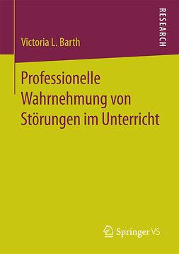 Barth, Victoria L. - Professionelle Wahrnehmung von Störungen im Unterricht, ebook