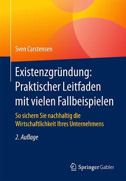Carstensen, Sven - Existenzgründung: Praktischer Leitfaden mit vielen Fallbeispielen, ebook