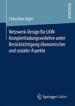 Jäger, Sebastian - Netzwerk-Design für LKW-Komplettladungsverkehre unter Berücksichtigung ökonomischer und sozialer Aspekte, ebook