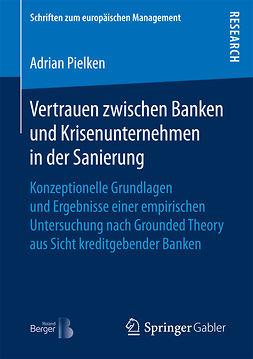 Pielken, Adrian - Vertrauen zwischen Banken und Krisenunternehmen in der Sanierung, ebook