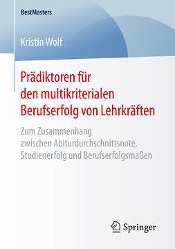 Wolf, Kristin - Prädiktoren für den multikriterialen Berufserfolg von Lehrkräften, ebook