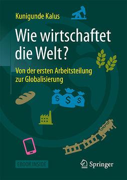 Kalus, Kunigunde - Wie wirtschaftet die Welt?, ebook
