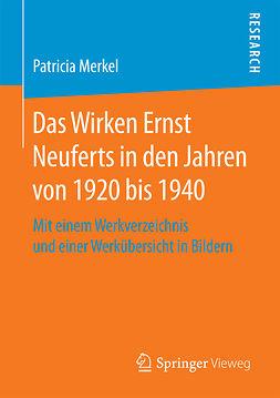 Merkel, Patricia - Das Wirken Ernst Neuferts in den Jahren von 1920 bis 1940, e-bok