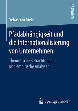 Metz, Sebastian - Pfadabhängigkeit und die Internationalisierung von Unternehmen, ebook