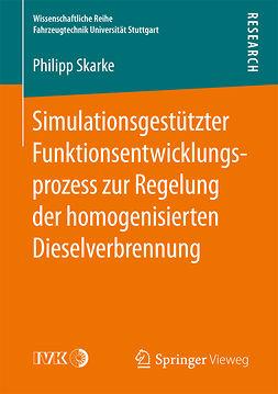 Skarke, Philipp - Simulationsgestützter Funktionsentwicklungsprozess zur Regelung der homogenisierten Dieselverbrennung, ebook