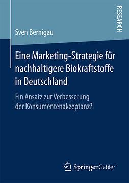 Bernigau, Sven - Eine Marketing-Strategie für nachhaltigere Biokraftstoffe in Deutschland, ebook