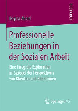 Abeld, Regina - Professionelle Beziehungen in der Sozialen Arbeit, ebook