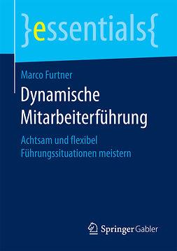 Furtner, Marco - Dynamische Mitarbeiterführung, e-bok