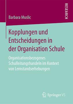 Muslic, Barbara - Kopplungen und Entscheidungen in der Organisation Schule, ebook