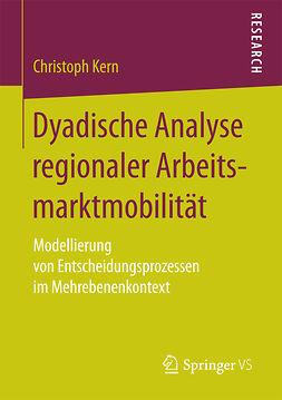 Kern, Christoph - Dyadische Analyse regionaler Arbeitsmarktmobilität, ebook