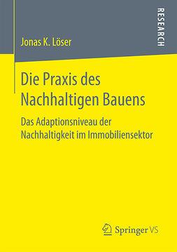 Löser, Jonas K. - Die Praxis des Nachhaltigen Bauens, ebook