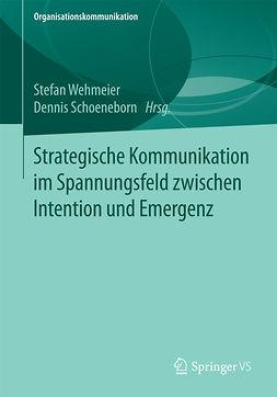 Schoeneborn, Dennis - Strategische Kommunikation im Spannungsfeld zwischen Intention und Emergenz, ebook