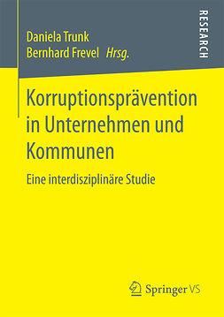 Frevel, Bernhard - Korruptionsprävention in Unternehmen und Kommunen, ebook