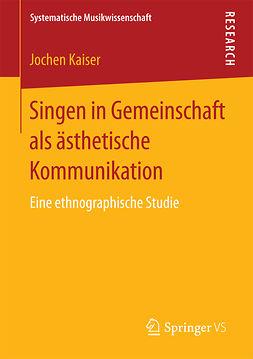 Kaiser, Jochen - Singen in Gemeinschaft als ästhetische Kommunikation, e-kirja