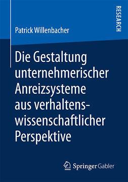Willenbacher, Patrick - Die Gestaltung unternehmerischer Anreizsysteme aus verhaltenswissenschaftlicher Perspektive, ebook