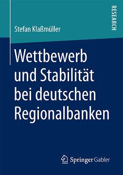 Klaßmüller, Stefan - Wettbewerb und Stabilität bei deutschen Regionalbanken, ebook